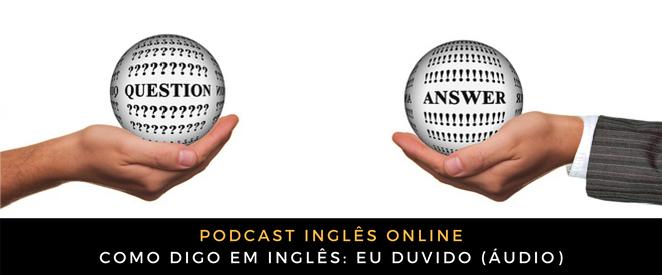 Como digo em inglês eu duvido (áudio)