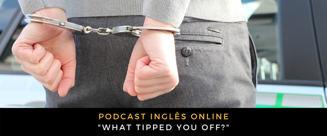 Inglês - What tipped you off
