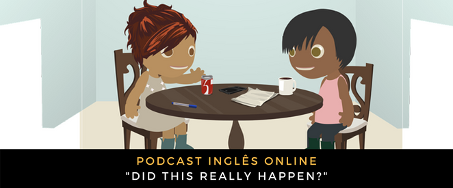 Inglês - Podcast Did this really happen
