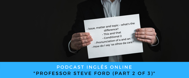Inglês - Podcast com o professor Steve Ford (part 2 of 3)