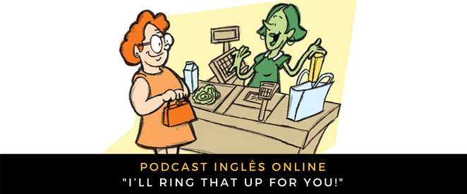 Inglês - Podcast I'll ring that up for you!