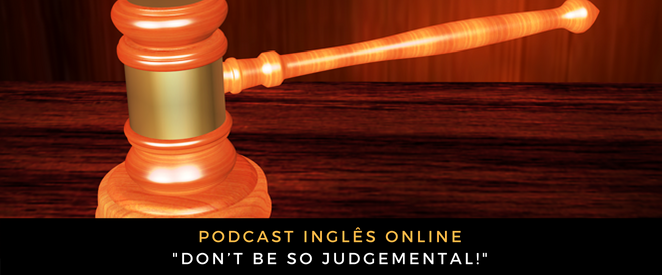 Inglês - Podcast Don't be so judgemental!