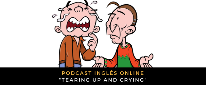 Inglês - Podcast Tearing up and crying