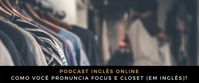 Como você pronuncia focus e closet (em inglês)