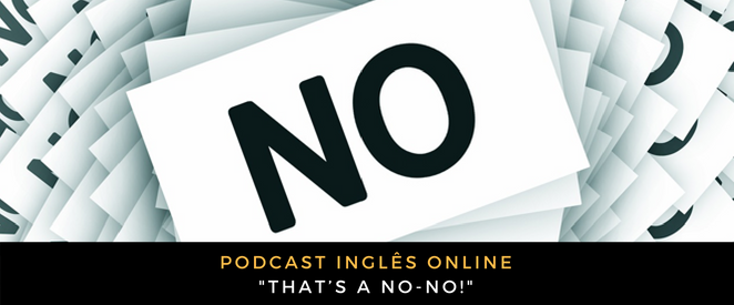 Inglês - Podcast That's a no-no
