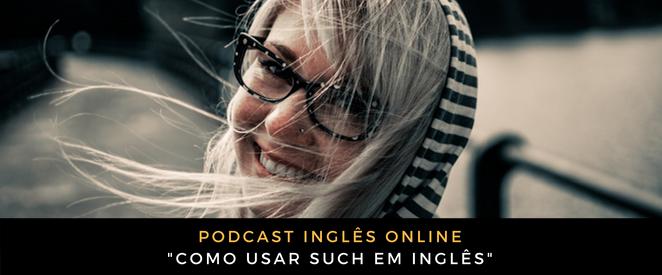 Podcast Como usar such em inglês