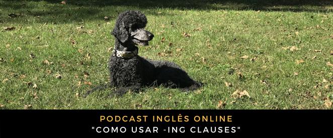 Inglês - Podcast Como usar -ING clauses