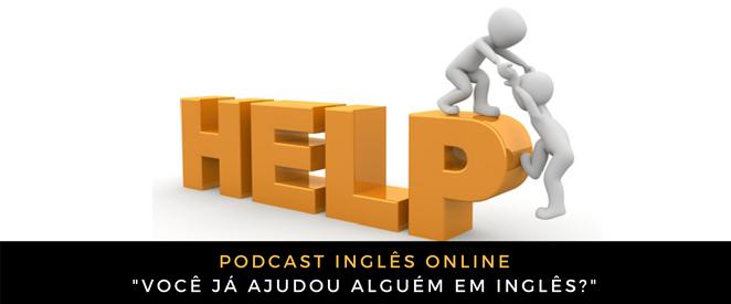 Podcast Você já ajudou alguém em inglês