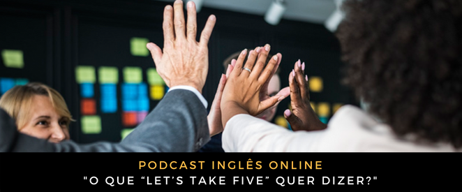 """Inglês - Podcast O que """"Let's take five"""" quer dizer"""