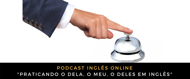 Inglês - Podcast praticando o dela, o meu, o deles em inglês