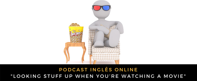 Inglês - Podcast Do you look stuff up when you're watching a movie