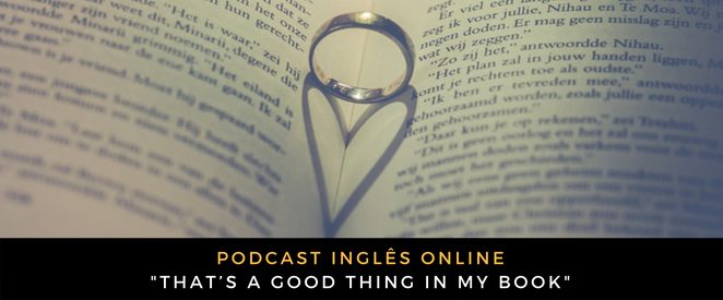 Inglês - Podcast That's a good thing in my book