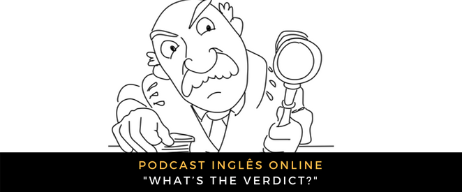 Inglês - Podcast What's the verdict