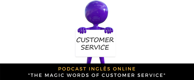 Inglês - Podcast The magic words of customer service