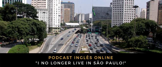 Inglês - Podcast I no longer live in São Paulo