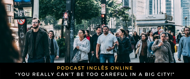 Inglês - Podcast You really can't be too careful in a big city