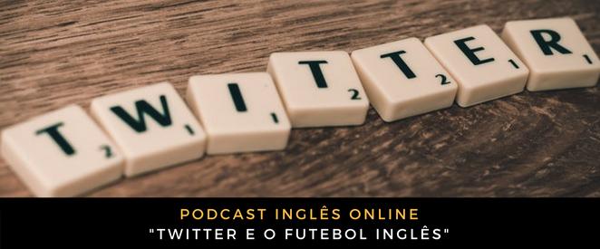Podcast Twitter e o futebol inglês