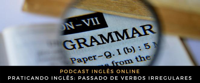 Praticando inglês Passado de verbos irregulares