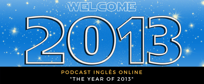 Inglês - Podcast The year of 2013