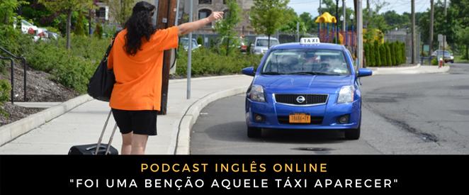Como falo em inglês Foi uma benção aquele táxi aparecer