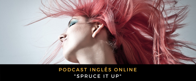 Inglês - Podcast Spruce it up