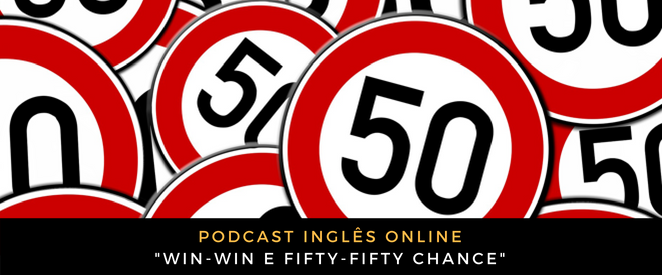 Inglês - Podcast Win-win e fifty-fifty chance