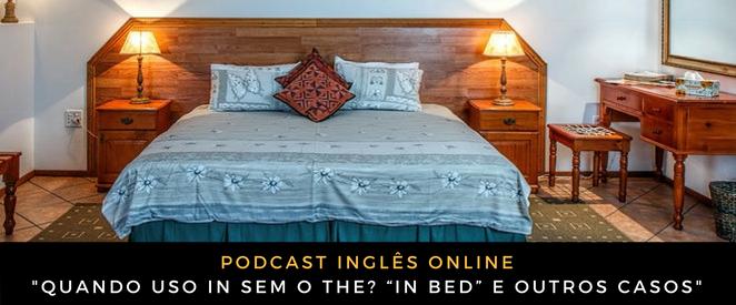 """Inglês - Quando uso IN sem o THE """"In bed"""" e outros casos"""
