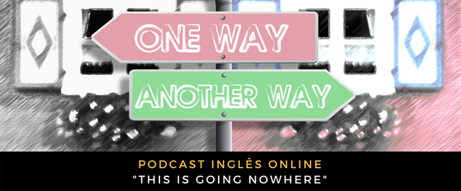 Inglês - Podcast This is going nowhere