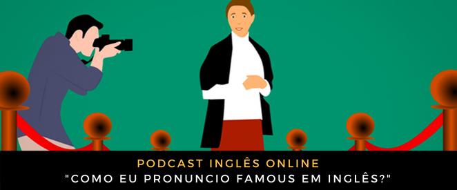 Como eu pronuncio FAMOUS em inglês