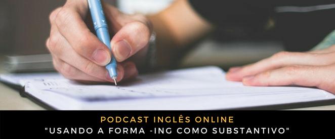 Inglês - Podcast Usando a forma -ING como substantivo
