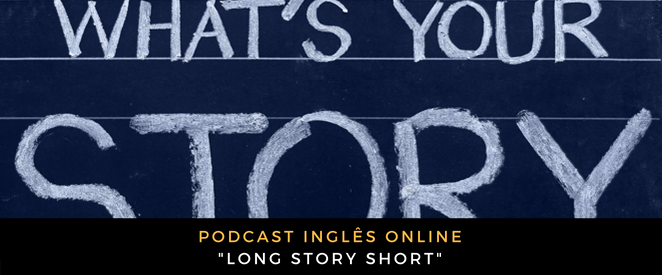 Inglês - Podcast Long story short