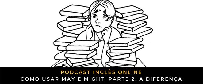 Inglês - Como usar MAY e MIGHT, parte 2 a diferença