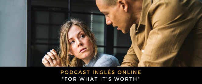 Inglês - Podcast For what it's worth