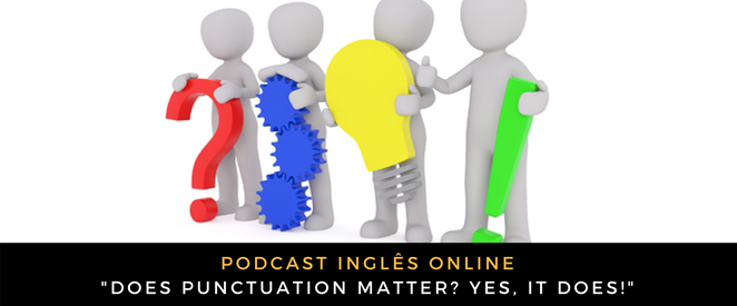 Inglês - Podcast Does punctuation matter Yes, it does