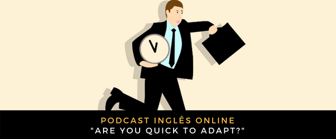 Inglês Online Are you quick to adapt