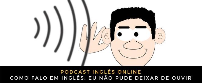 Inglês Online eu não pude deixar de ouvir