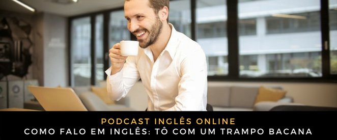 Inglês Online Tô com um trampo bacana