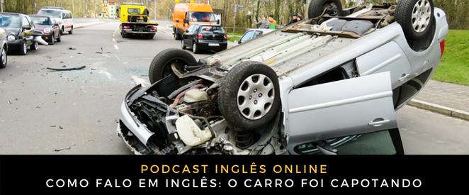 Inglês Online o carro foi capotando