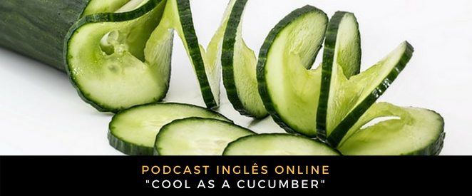 Inglês Online Cool as a cucumber