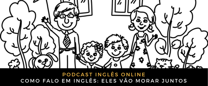 Inglês Online Eles vão morar juntos