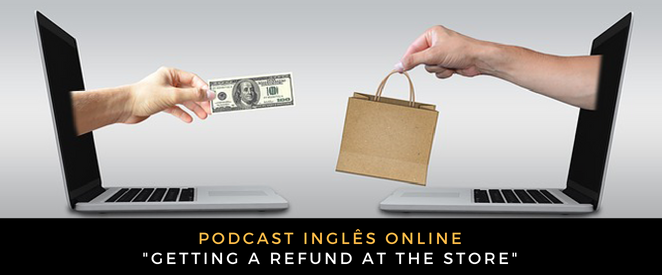 Inglês Online Getting a refund at the store