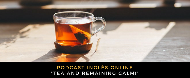 Inglês Online Tea and remaining calm!