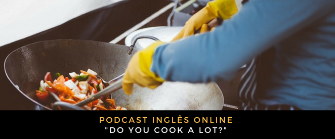 Inglês Online Do you cook a lot