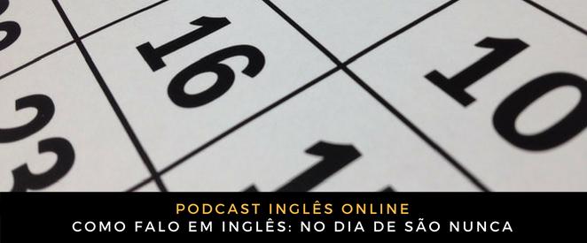 Inglês Online No dia de São Nunca