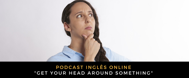 Inglês Online Get your head around something
