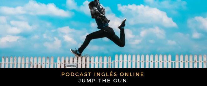 Inglês Online jump the gun
