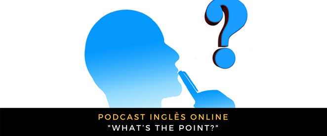 Inglês - Podcast What's the point