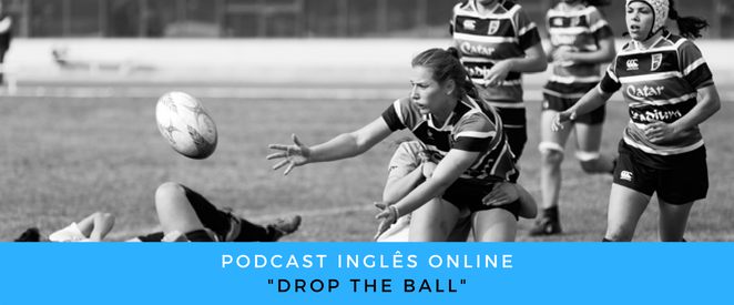 Inglês - Podcast Drop the ball