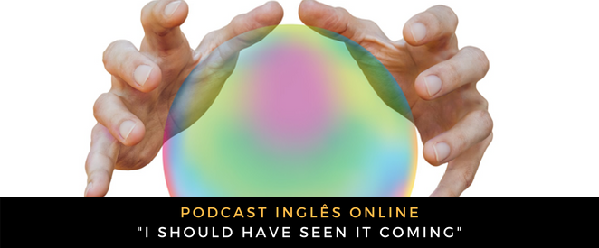 Inglês - Podcast I should have seen it coming