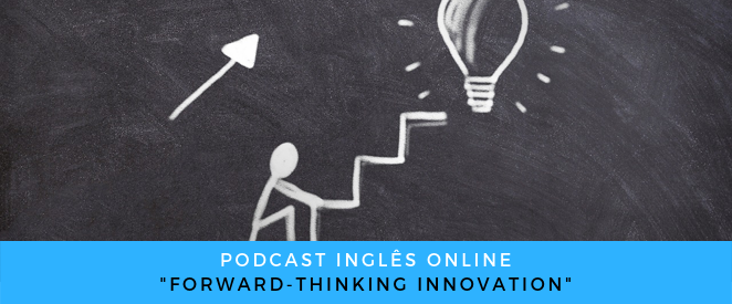 Podcast Forward-thinking innovation